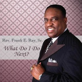 Rev. Frank E. Ray - What Do I Do Next?