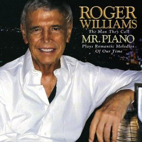Roger Williams - (The Man Called) Mr. Piano: Plays Romantic Melodies of Our Time