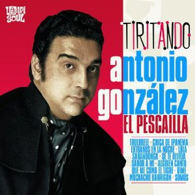 Antonio Gonzalez 'El Pescailla' - Tiritando - His Best Flamenco Rumbas