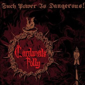 Cardinals Folly - Such Power is Dangerous!
