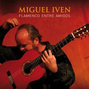 Miguel Iven - Flamenco Entre Amigos