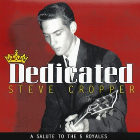 Steve Cropper - Dedicated: A Salute To The 5 Royales