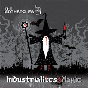 The Gothsicles - Industrialites & Magic