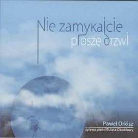 Paweł Orkisz - Nie Zamykajcie Proszę Drzwi