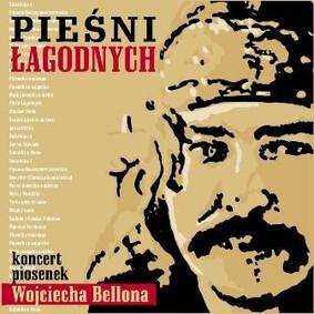 Various Artists - Pieśni Łagodnych Koncert Piosenek Wojtka Bellona