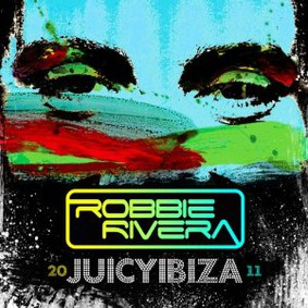 Robbie Rivera - Juicy Ibiza 2011