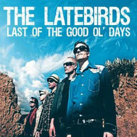 The Latebirds - Last of the Good Ol' Days