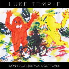 Luke Temple - Don't Act Like You Don't Care