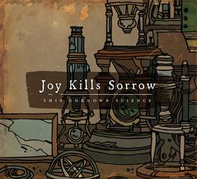 Joy Kills Sorrow - This Unknown Science