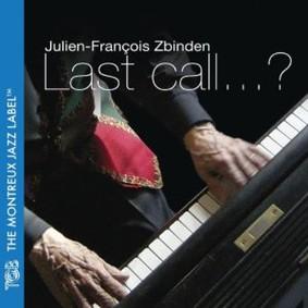 Julien-François Zbinden - Last Call…?