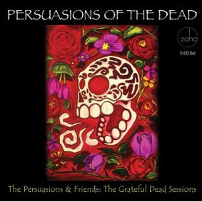 The Persuasions - Persuasions of the Dead: The Grateful Dead Sessions