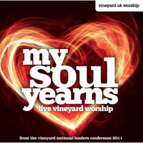Vineyard U.K. Worship - My Soul Yearns