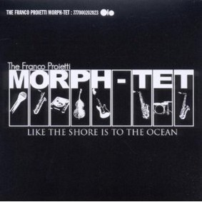 Franco Proietti Morph-Tet - Like the Shore Is to the Ocean