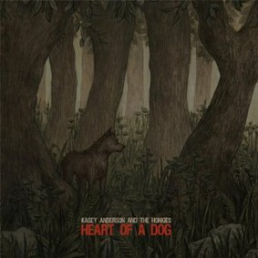 Kasey Anderson and the Honkies - Heart of a Dog