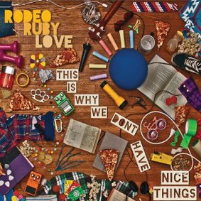 Rodeo Ruby Love - This Is Why We Don't Have Nice Things