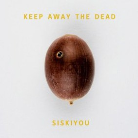 Siskiyou - Keep Away the Dead