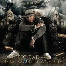 40 Glocc - Big Bad 40: New World Agenda