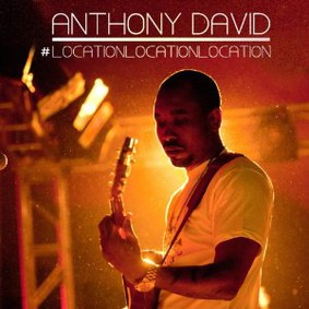 Anthony David - Location, Location, Location