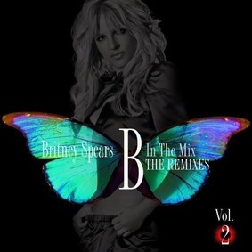 Britney Spears - B In The Mix, The Remixes. Volume 2