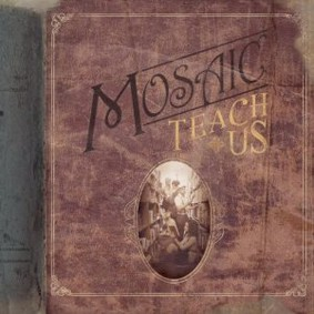 Mosaic - Teach Us