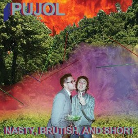 Pujol - Nasty, Brutish, and Short