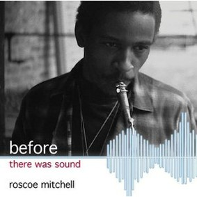 Roscoe Mitchell - Before There Was Sound