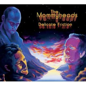 The Mommyheads - Delicate Friction