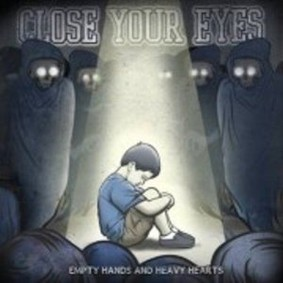 Close Your Eyes - Empty Hands and Heavy Hearts