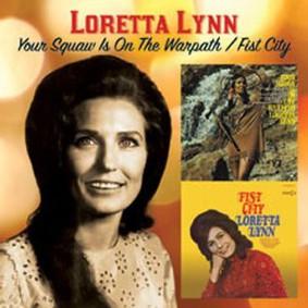 Loretta Lynn - Your Squaw Is on the Warpath/Fist City