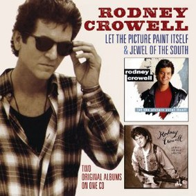 Rodney Crowell - Let the Picture Paint Itself/Jewel of the South