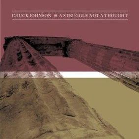 Chuck Johnson - A Struggle, Not a Thought
