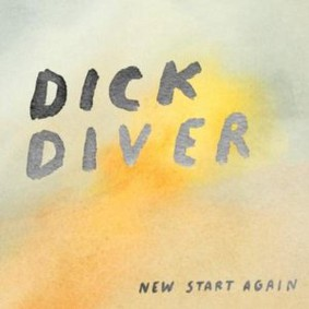 Dick Diver - New Start Again