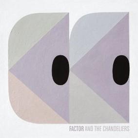 Factor & the Chandeliers - Factor & The Chandeliers EP