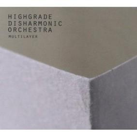 Highgrade Disharmonic Orchestra - Multilayer