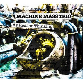 Mass Machine Trio - As Real as Thinking