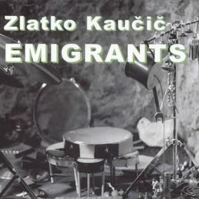Zlatko Kaucic - Emigrants