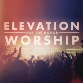 Elevation Worship - For the Honor