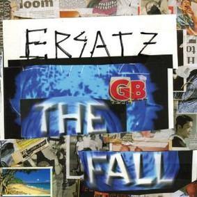 The Fall - Ersatz G.B.