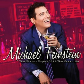 Michael Feinstein - The Sinatra Project, Vol. 2, Good Life