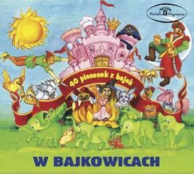 Various Artists - W Bajkowicach. 40 piosenek z bajek