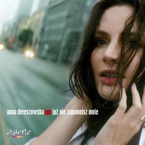 Anna Dereszowska - Już nie zapomnisz mnie
