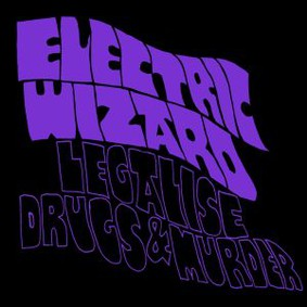Electric Wizard - Legalise Drugs And Murder [EP]
