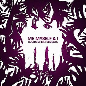 Me, Myself, and I - Takadum! Met Remixers