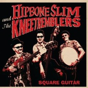Hipbone Slim & The Kneetremblers - Square Guitar