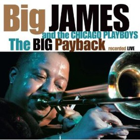 Big James and the Chicago Playboys - The Big Payback