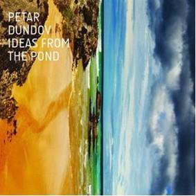 Petar Dundov - Ideas From the Pond