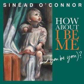 Sinéad O'Connor - How About I Be Me (And You Be You)