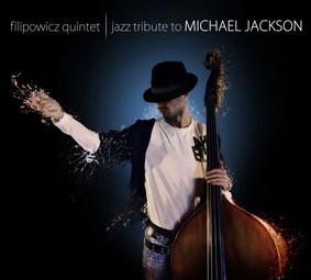 Filipowicz Quintet - Jazz Tribute To Michael Jackson