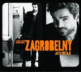 Łukasz Zagrobelny - Ja tu zostaję