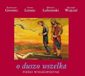 Various Artists - O duszo wszelka. Pieśni wielkopostne